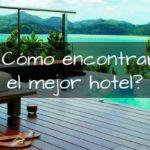¿Cómo encontrar y reservar el mejor hotel?