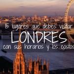 Londres: Los 15 lugares que debes visitar! Horarios y costos!