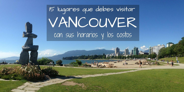 Vancouver: 15 lugares que debes visitar! Horarios y costos!