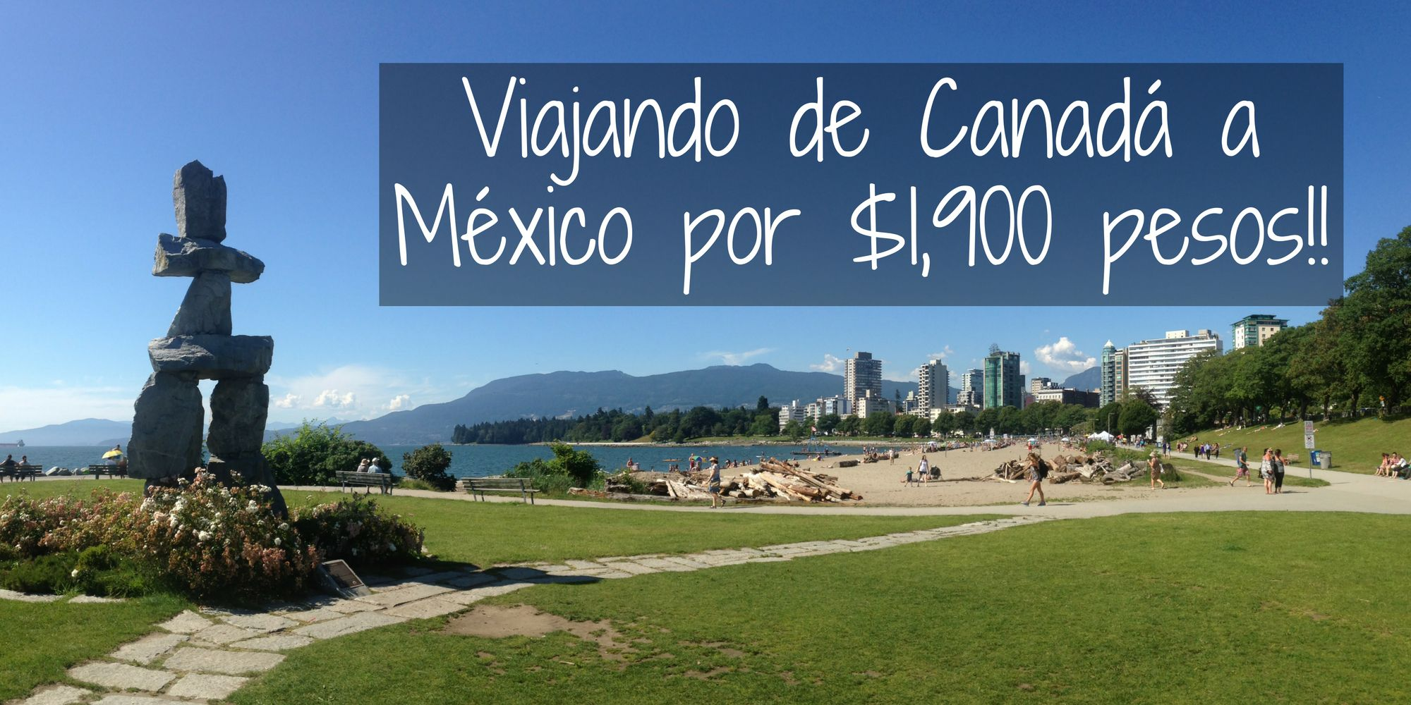 Cómo viajar de Canadá a México por $1,900 pesos!