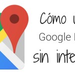 Navegar en Google Maps sin internet!!