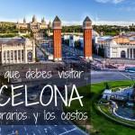 Barcelona: 12 Lugares que debes visitar con sus horarios y costos!