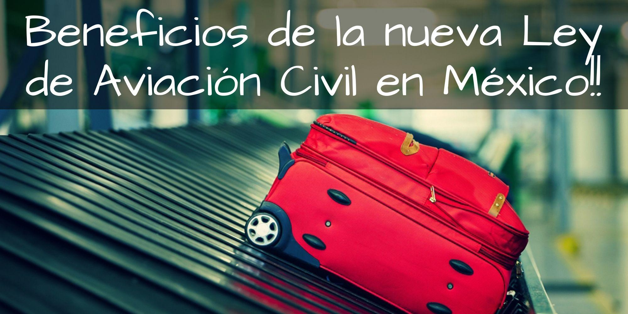 Hoy entra en vigor la nueva Ley de Aviación Civil en México!!