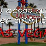 10 Cosas que hacer GRATIS en Las Vegas