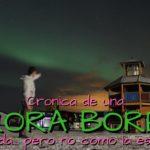 Crónica de una Aurora Boreal anunciada… pero no como la esperaba!